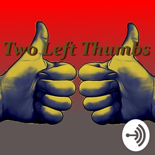 Two Left Thumbs - A console gaming Podcast