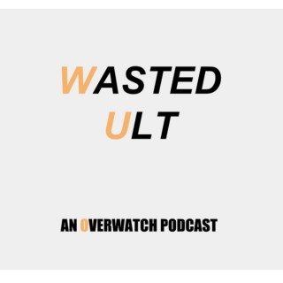 Wasted Ult: An Overwatch Podcast
