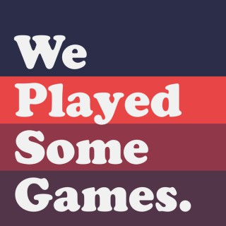 We Played Some Games
