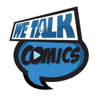 We Talk Comics