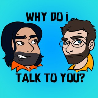 Why Do I Talk to You?