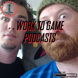 Work To Game Podcasts