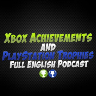 Xbox Achievements & PlayStation Trophies' Full English Podcast