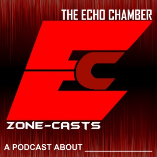Zone-casts: The Echo Chamber