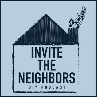 Invite The Neighbors DIY Podcast