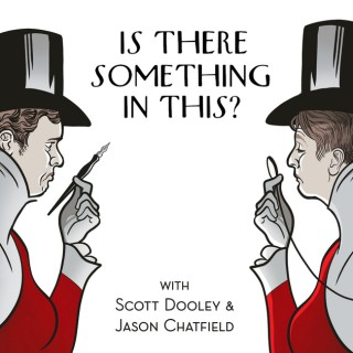Is There Something In This? with Scott Dooley & Jason Chatfield