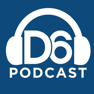 D6 Podcast