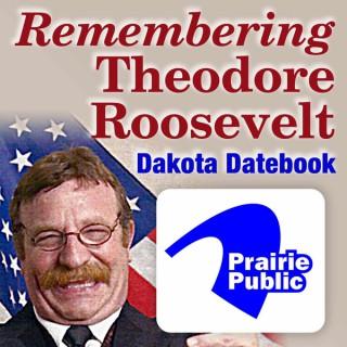 Dakota Datebook: Remembering Theodore Roosevelt
