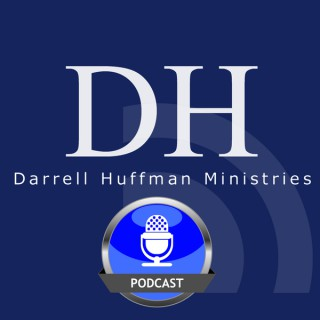 Darrell Huffman Ministries Podcast