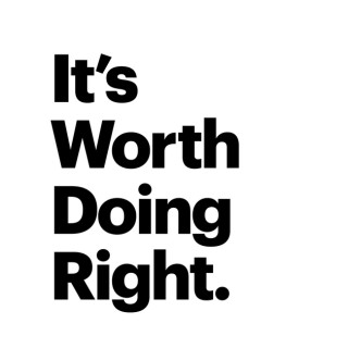 It's Worth Doing Right