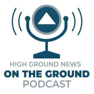 High Ground News On The Ground Podcast