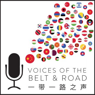 Voices of the Belt and Road Podcast: Understand the Impact of China on the World