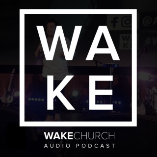 Wake Church Weekend Messages