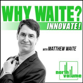 Why Waite? INNOVATE!