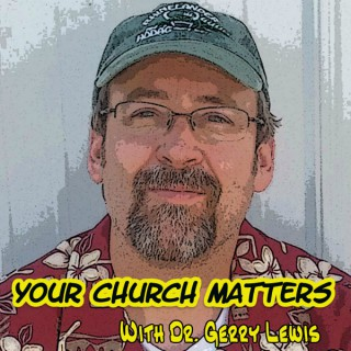 Your Church Matters Podcast with Dr. Gerry Lewis - A podcast for pastors and church leaders. You church matters and you are s