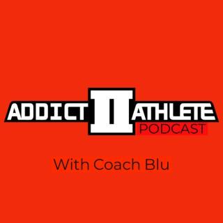 Addict II Athlete's podcast