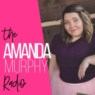 Amanda Murphy Radio | Empowerment | Body Image | Anti-diet | Intuitive Eating | Mindset | Self-Care | Self-Love | Confidence