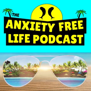 Anxiety Free Life Podcast - Create Your Anxiety Free Life