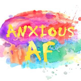 Anxious AF
