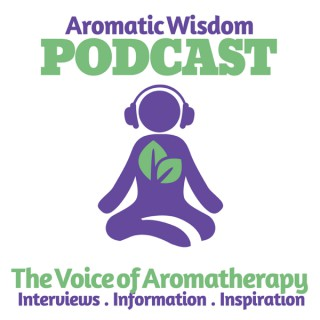 Aromatic Wisdom: The Voice of Aromatherapy   Essential Oils   Hydrosols   Natural Health   Healthy Living