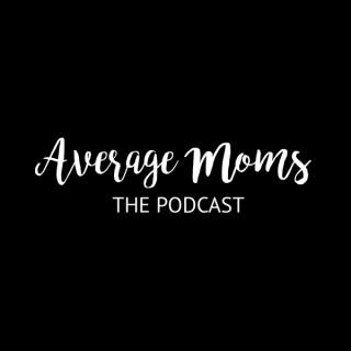 Average Moms the Podcast