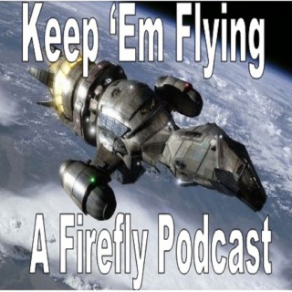 Keep 'em Flying - A Firefly Podcast