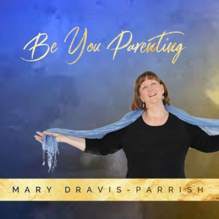 Be You Parenting with Mary Dravis-Parrish