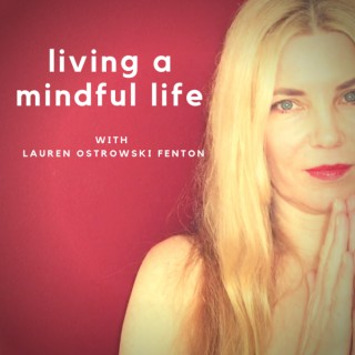 A MINDFUL LIFE with Lauren Ostrowski Fenton