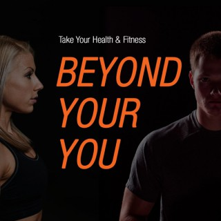 Beyond Your You -  tips to take your health and fitness beyond what you think you're capable of