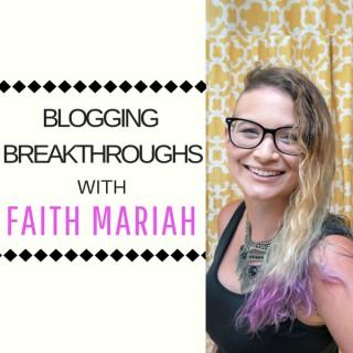 Blogging Breakthroughs with Faith Mariah