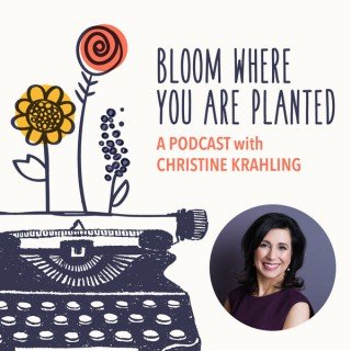 Bloom Where You Are Planted Podcast with Christine Krahling