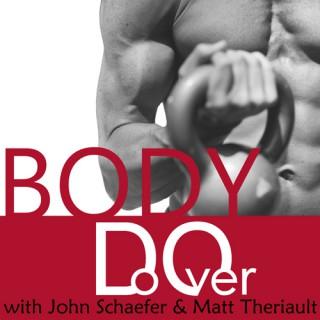 Body Do Over   John Schaefer and Matt Theriault
