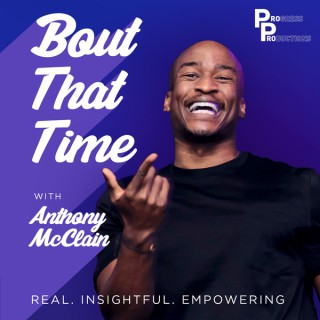Bout That Time | Real. Insightful. Empowering.