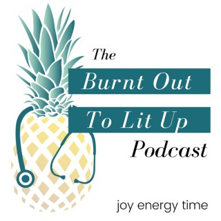 Burnt Out to Lit Up: Healthcare, Stress, Burnout, Wellness, Self Care