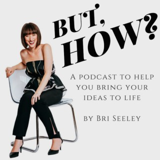 But, How? A Podcast to Help You Bring Your Dreams to Life