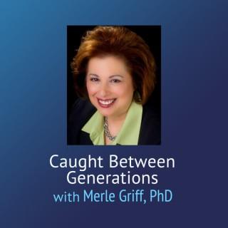 Caught Between Generations – Merle Griff, PhD