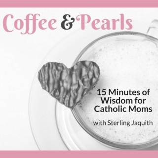 Coffee & Pearls: Wisdom for Catholic Moms