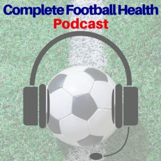 Complete Football Health Podcast