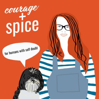 Courage & Spice: the podcast for humans with Self-doubt