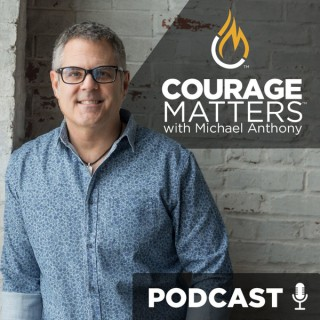 Courage Matters with Michael Anthony