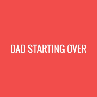 Dad Starting Over Podcast