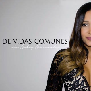 De Vidas Comunes: conversaciones con Solvy Hernández