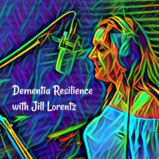 Dementia Resilience with Jill Lorentz