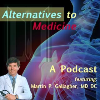 Dr. Martin Gallagher's Alternatives to Medicine