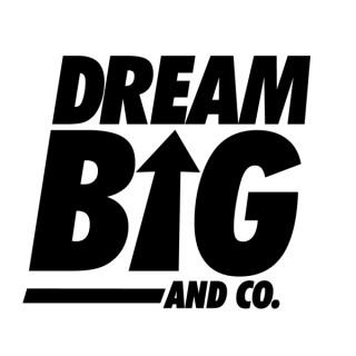 Dream BIG & Co