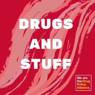 Drugs and Stuff: A Podcast about Drugs, Harm Reduction, Mass Incarceration, The Drug War and other Stuff, from the Drug Polic