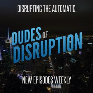 Dudes of Disruption
