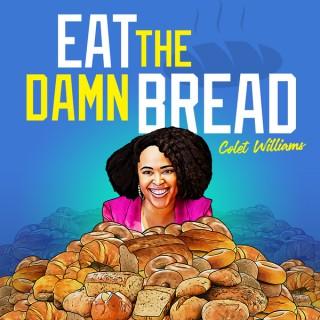 Eat the Damn Bread