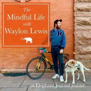 Elephant Journal: The Mindful Life with Waylon