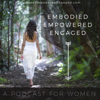 Embodied Empowered Engaged : A Podcast for Women